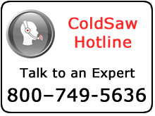 Questions about Cold saw Blades, Talk to one of our Experts at 800-749-5636